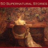 Fifty Supernatural Stories - Edith Wharton, Hugh Walpole, Mary E. Braddon
