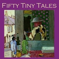Fifty Tiny Tales - O. Henry, Katherine Mansfield, Arthur Machen