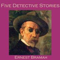 Five Detective Stories - Ernest Bramah