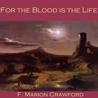 For the Blood is the Life - F. Marion Crawford