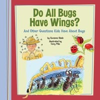 Do All Bugs Have Wings? - Suzanne Slade