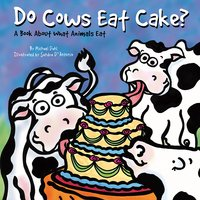 Do Cows Eat Cake? - Michael Dahl