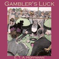 Gambler's Luck - E.T.A. Hoffmann