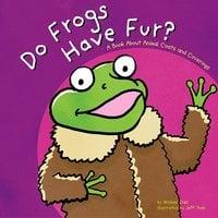 Do Frogs Have Fur? - Michael Dahl
