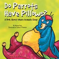 Do Parrots Have Pillows? - Michael Dahl