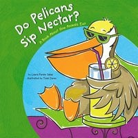 Do Pelicans Sip Nectar? - Laura Purdie Salas