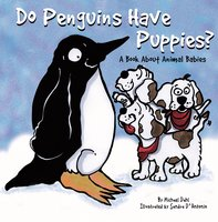 Do Penguins Have Puppies? - Michael Dahl