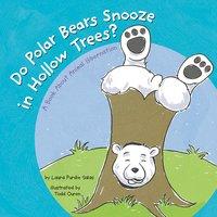 Do Polar Bears Snooze in Hollow Trees? - Laura Purdie Salas
