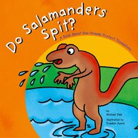 Do Salamanders Spit? - Michael Dahl