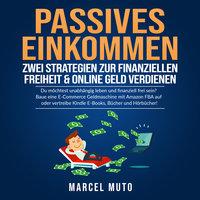 Passives Einkommen - Zwei Strategien zur Finanziellen Freiheit & Online Geld verdienen - Marcel Muto