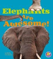 Elephants Are Awesome! - Martha Rustad