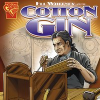 Eli Whitney and the Cotton Gin - Jessica Gunderson