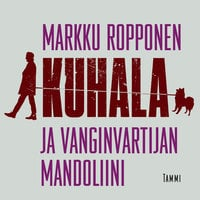 Kuhala ja vanginvartijan mandoliini - Markku Ropponen