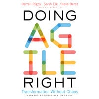 Doing Agile Right: Transformation Without Chaos - Darrell K. Rigby, Steven H. Berez, Sarah Elk