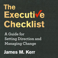 The Executive Checklist: A Guide for Setting Direction and Managing Change - James M. Kerr