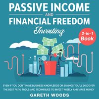 Passive Income and Financial Freedom Investing: 2-in-1 Book - Gareth Woods