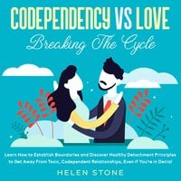Codependency Vs Love: Breaking The Cycle - Helen Stone