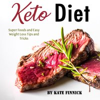 Keto Diet: Super Foods and Easy Weight Loss Tips and Tricks - Kate Finnick