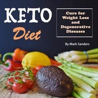 Keto Diet: Cure for Weight Loss and Degenerative Diseases - Mark Sanders