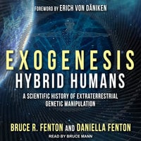 Exogenesis – Hybrid Humans: A Scientific History of Extraterrestrial Genetic Manipulation - Bruce R. Fenton, Daniella Fenton