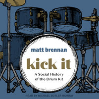 Kick It: A Social History of the Drum Kit - Matt Brennan