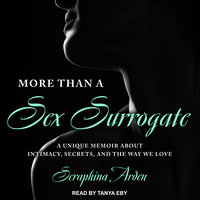 More Than a Sex Surrogate: A unique memoir about intimacy, secrets and the way we love - Seraphina Arden