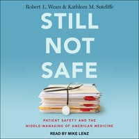 Still Not Safe: Patient Safety and the Middle-Managing of American Medicine - Kathleen M. Sutcliffe, Robert L. Wears