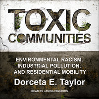 Toxic Communities: Environmental Racism, Industrial Pollution, and Residential Mobility - Dorceta E. Taylor