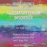 What Science Tells Us about Autism Spectrum Disorder: Making the Right Choices for Your Child - Joel T. Nigg, Geraldine Dawson, Raphael A. Bernier