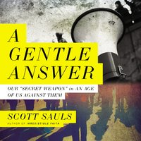 A Gentle Answer: Our 'Secret Weapon' in an Age of Us Against Them - Scott Sauls