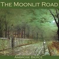 The Moonlit Road - Ambrose Bierce