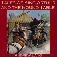 Tales of King Arthur and the Round Table - Andrew Lang