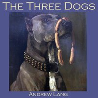 The Three Dogs - Andrew Lang
