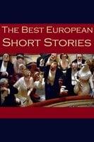 The Best European Short Stories - Various Authors, Anton Chekhov, Guy de Maupassant, Friedrich Schiller
