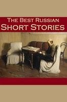 The Best Russian Short Stories - Various authors, Anton Chekhov, Leo Tolstoy, Fyodor Dostoyevsky