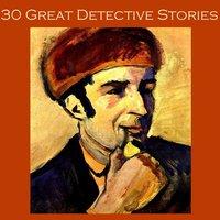 Thirty Great Detective Stories - Arthur Conan Doyle, G.K. Chesterton, Ernest Bramah