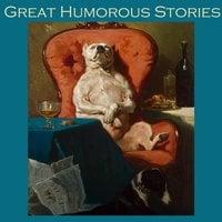Great Humorous Stories - Anthony Trollope, W.W. Jacobs, Saki, Arthur Morrison, Harry Graham, Morley Roberts, F. Anstey, A. J. Alan