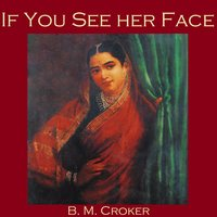 If You See Her Face - B. M. Croker
