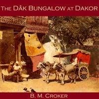 The Dak Bungalow at Dakor - B. M. Croker