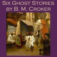 Six Ghost Stories - B. M. Croker