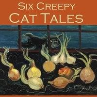 Six Creepy Cat Tales - Hugh Walpole, Barry Pain, William J. Wintle