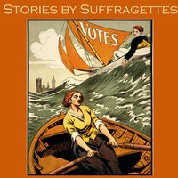 Stories by Suffragettes - Various Authors, May Sinclair, Beatrice Harraden, Violet Hunt, Sarah Grande
