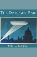 The Daylight Raid - C. S. Peel