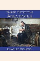 Three Detective Anecdotes - Charles Dickens