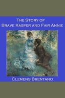 The Story of Brave Kasper and Fair Annie - Clemens Brentano