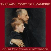The Sad Story of a Vampire - Count Eric Stanislaus Stenbock