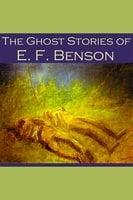 The Ghost Stories of E. F. Benson - E.F. Benson