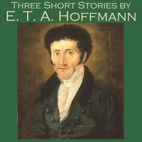 Three Short Stories - E.T.A. Hoffmann