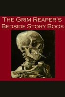 The Grim Reaper's Bedside Story Book - Edgar Allan Poe, Thomas Hardy, Wilkie Collins