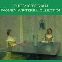 The Victorian Women Writers Collection - Edith Wharton, Edith Nesbit, Kate Chopin